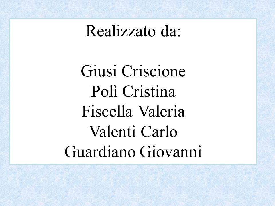 Realizzato da: Giusi Criscione Polì Cristina Fiscella Valeria Valenti Carlo Guardiano Giovanni
