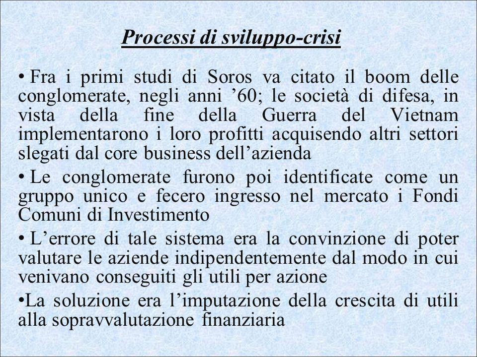 Processi di sviluppo-crisi Fra i primi studi di Soros va citato il boom delle conglomerate, negli anni 60; le società di difesa, in vista della fine d