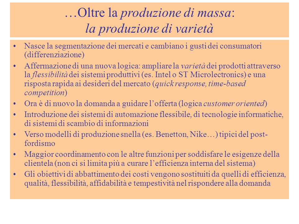 …Oltre la produzione di massa: la produzione di varietà Nasce la segmentazione dei mercati e cambiano i gusti dei consumatori (differenziazione) Affer