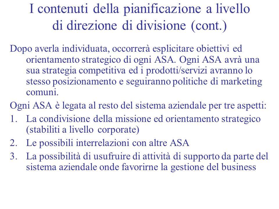 I contenuti della pianificazione a livello di direzione di divisione (cont.) Dopo averla individuata, occorrerà esplicitare obiettivi ed orientamento
