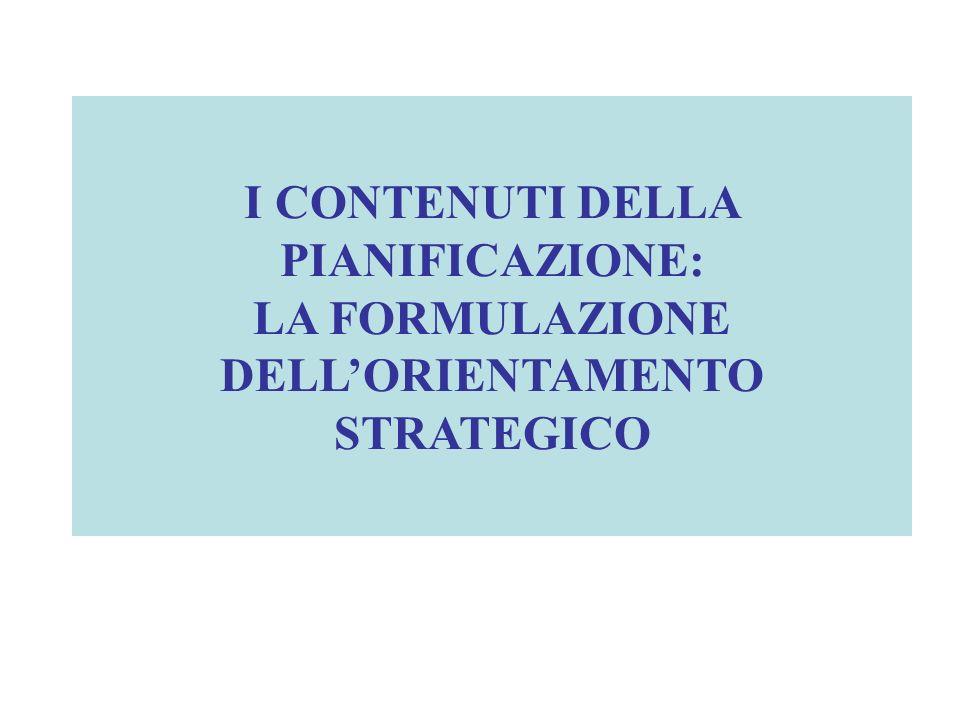 I CONTENUTI DELLA PIANIFICAZIONE: LA FORMULAZIONE DELLORIENTAMENTO STRATEGICO