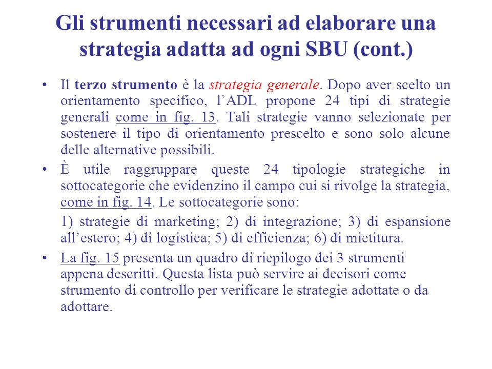 Gli strumenti necessari ad elaborare una strategia adatta ad ogni SBU (cont.) Il terzo strumento è la strategia generale. Dopo aver scelto un orientam