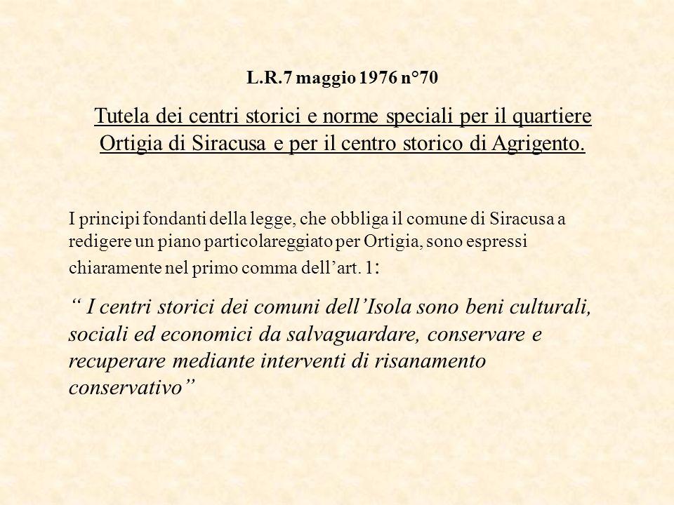 L.R.7 maggio 1976 n°70 Tutela dei centri storici e norme speciali per il quartiere Ortigia di Siracusa e per il centro storico di Agrigento. I princip