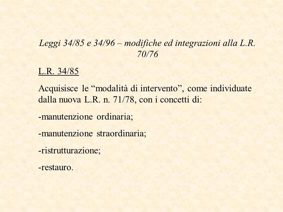 Leggi 34/85 e 34/96 – modifiche ed integrazioni alla L.R. 70/76 L.R. 34/85 Acquisisce le modalità di intervento, come individuate dalla nuova L.R. n.