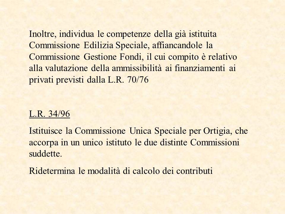 Inoltre, individua le competenze della già istituita Commissione Edilizia Speciale, affiancandole la Commissione Gestione Fondi, il cui compito è rela