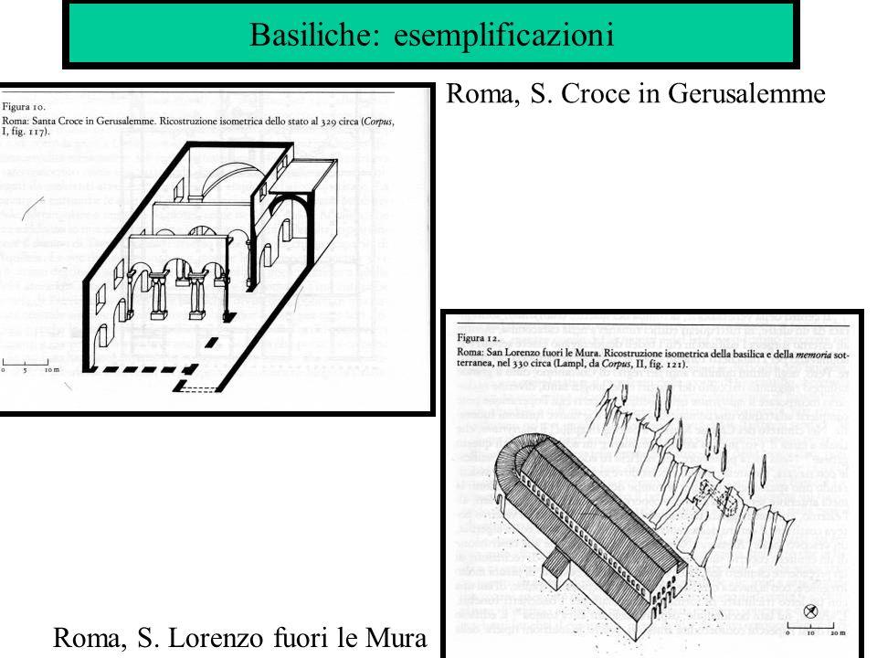Basiliche: esemplificazioni Roma, S. Croce in Gerusalemme Roma, S. Lorenzo fuori le Mura