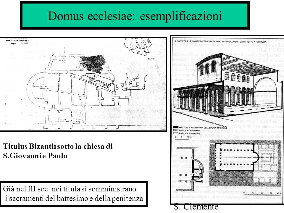 Domus ecclesiae: esemplificazioni S. Clemente Titulus Bizantii sotto la chiesa di S.Giovanni e Paolo Già nel III sec. nei titula si somministrano i sa