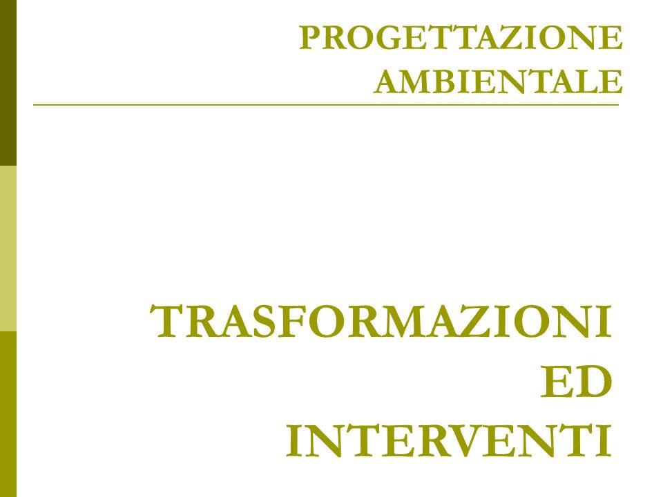 PROGETTAZIONE AMBIENTALE TRASFORMAZIONI ED INTERVENTI