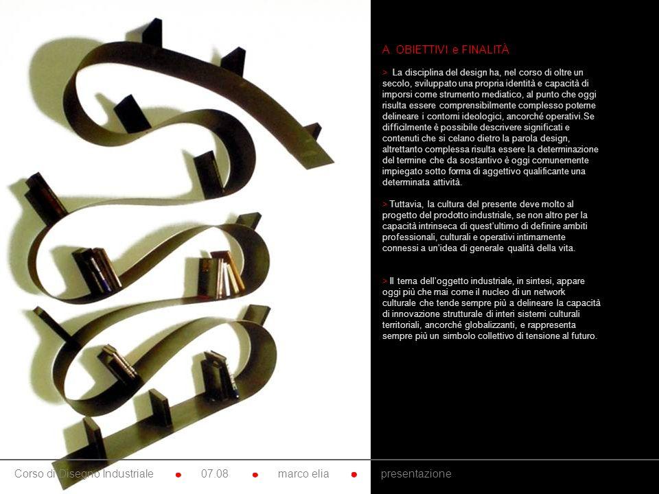 10. A. OBIETTIVI e FINALITÀ > La disciplina del design ha, nel corso di oltre un secolo, sviluppato una propria identità e capacità di imporsi come st