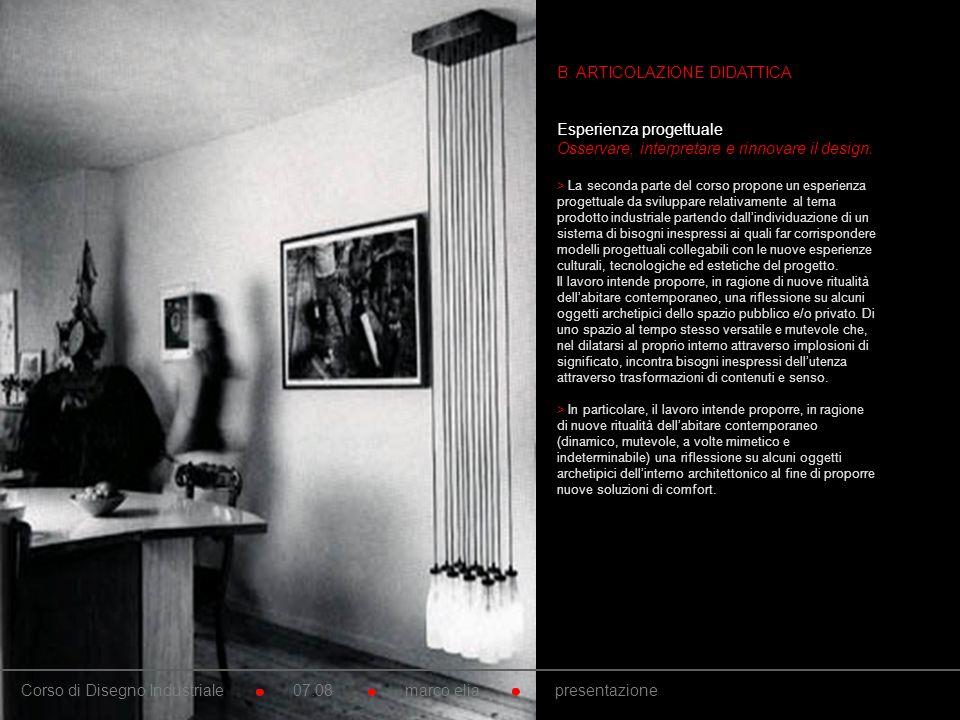 10. B. ARTICOLAZIONE DIDATTICA Esperienza progettuale Osservare, interpretare e rinnovare il design. > La seconda parte del corso propone un esperienz