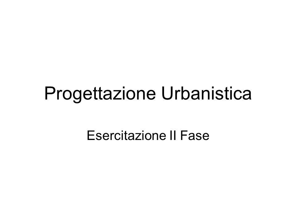 Progettazione Urbanistica Esercitazione II Fase