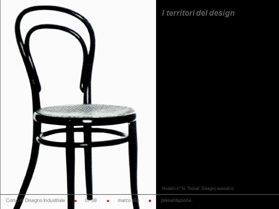 Modello n° 14. Thonet. Disegno esecutivo I territori del design Corso di Disegno Industriale 07.08 marco elia presentazione