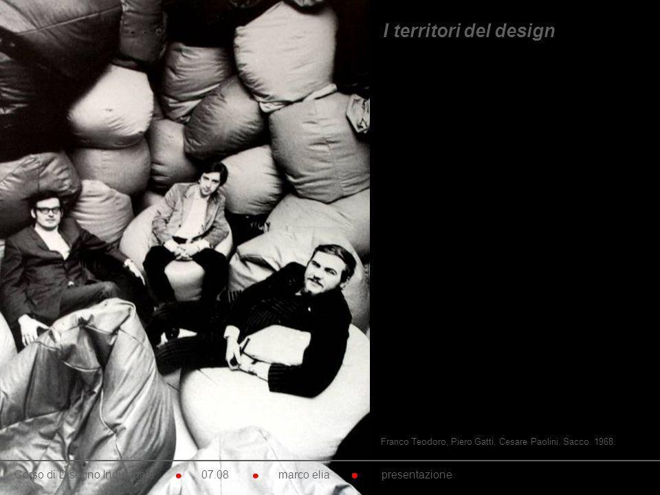 Franco Teodoro, Piero Gatti, Cesare Paolini. Sacco. 1968. Corso di Disegno Industriale 07.08 marco elia presentazione I territori del design
