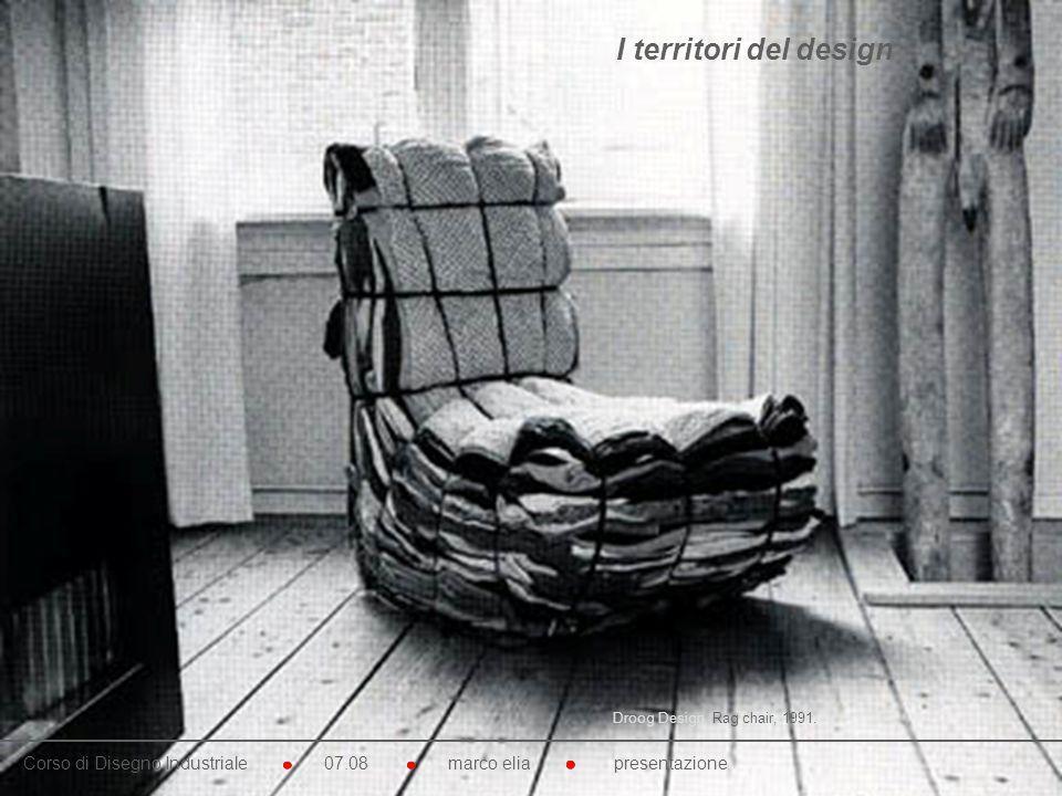 Droog Design. Rag chair, 1991. Corso di Disegno Industriale 07.08 marco elia presentazione I territori del design