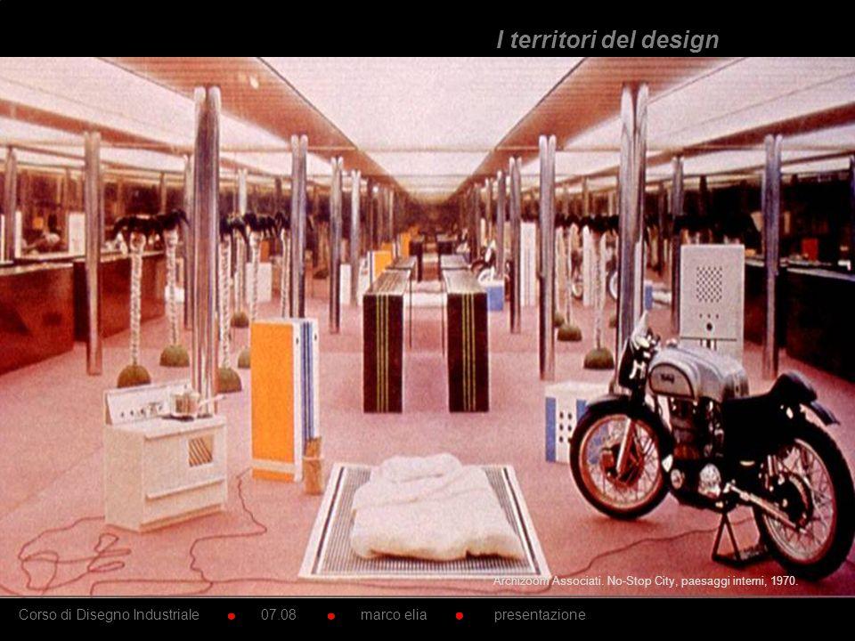 Archizoom Associati. No-Stop City, paesaggi interni, 1970. Corso di Disegno Industriale 07.08 marco elia presentazione I territori del design