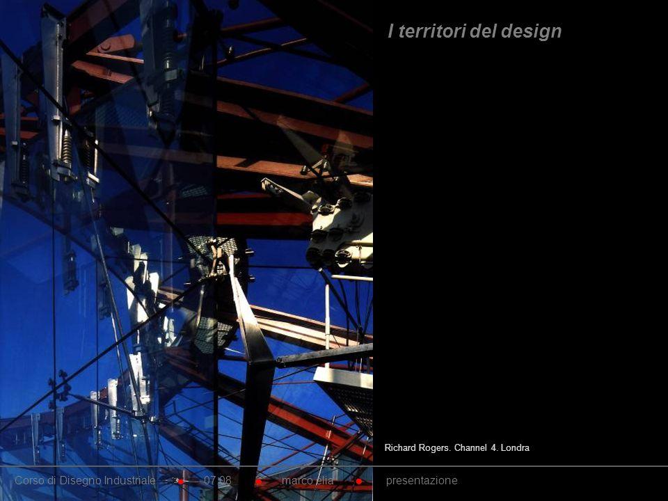 Richard Rogers. Channel 4. Londra Corso di Disegno Industriale 07.08 marco elia presentazione I territori del design