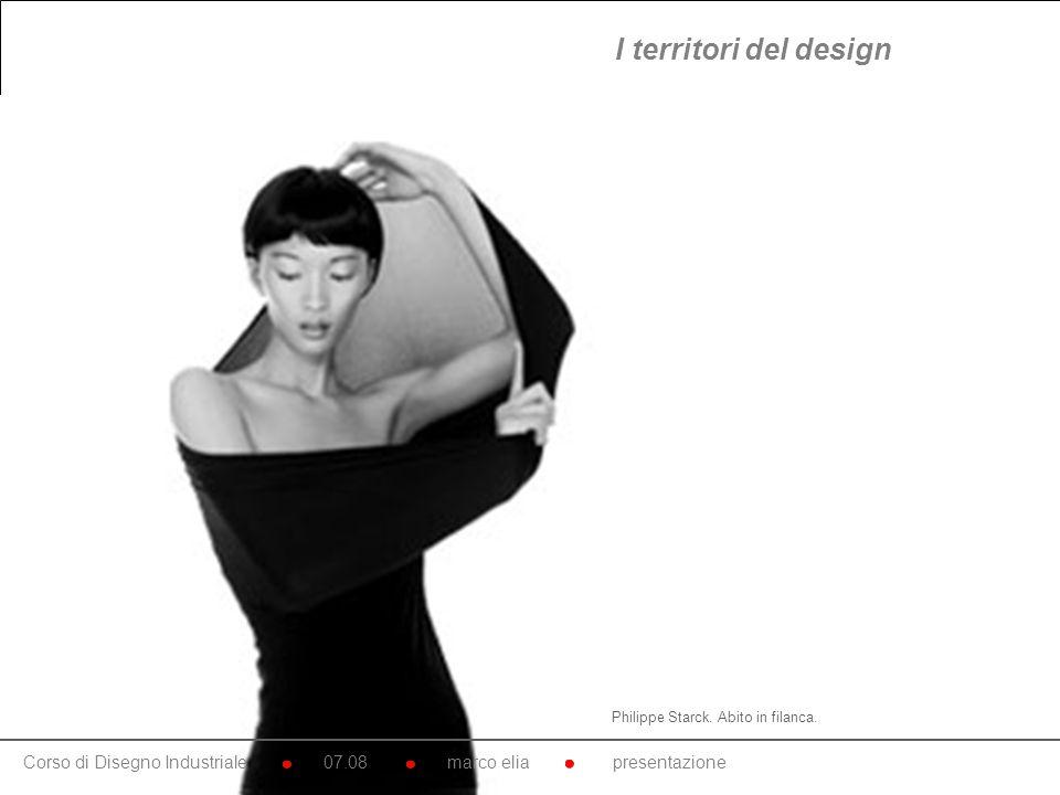 Philippe Starck. Abito in filanca. Corso di Disegno Industriale 07.08 marco elia presentazione I territori del design