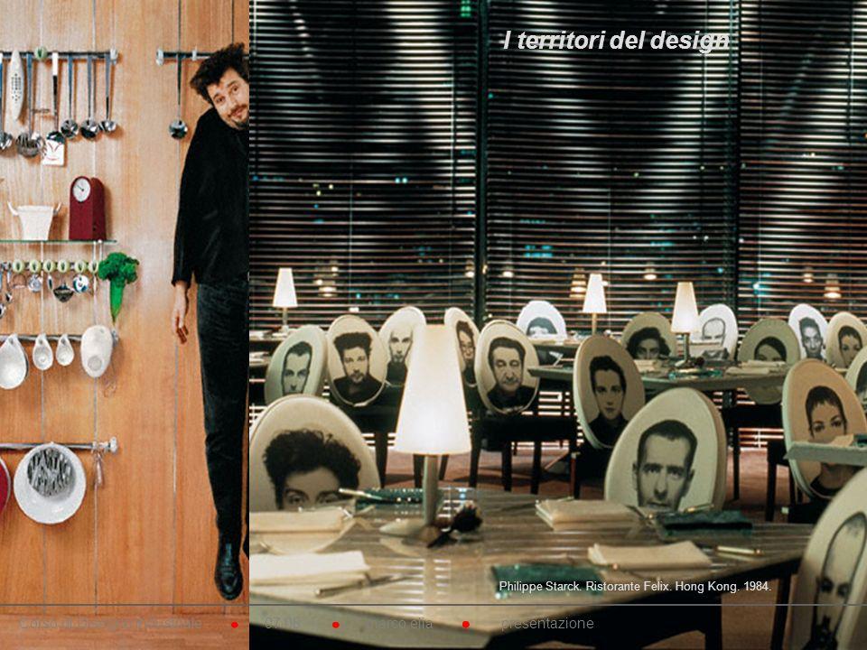 Philippe Starck. Ristorante Felix. Hong Kong. 1984. Corso di Disegno Industriale 07.08 marco elia presentazione I territori del design
