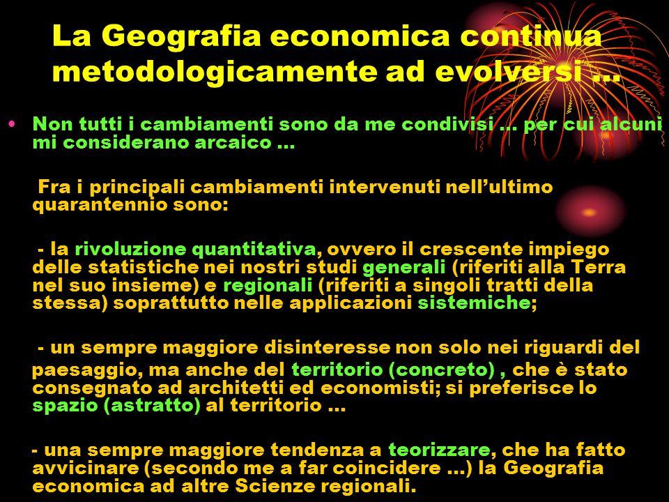 La Geografia economica continua metodologicamente ad evolversi … Non tutti i cambiamenti sono da me condivisi … per cui alcuni mi considerano arcaico