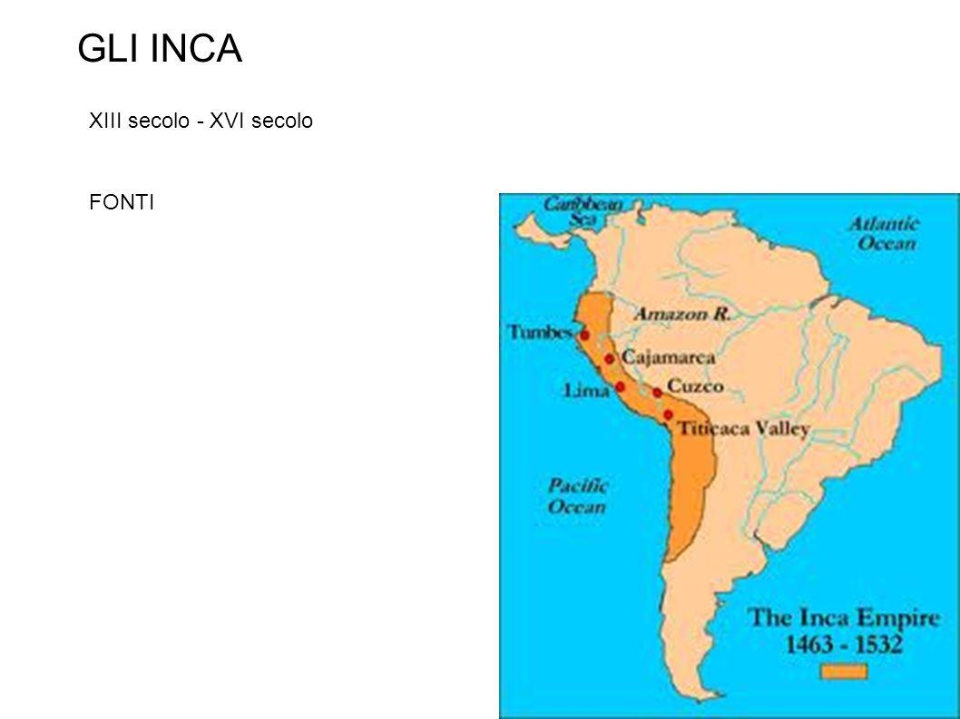 GLI INCA XIII secolo - XVI secolo FONTI