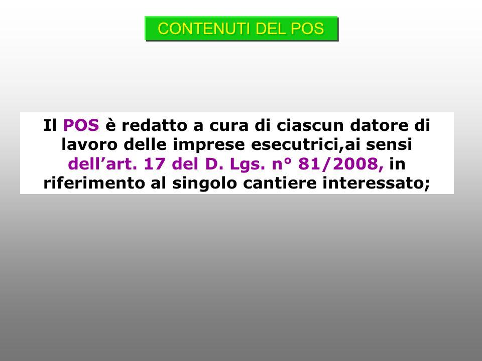 Il POS è redatto a cura di ciascun datore di lavoro delle imprese esecutrici,ai sensi dellart. 17 del D. Lgs. n° 81/2008, in riferimento al singolo ca