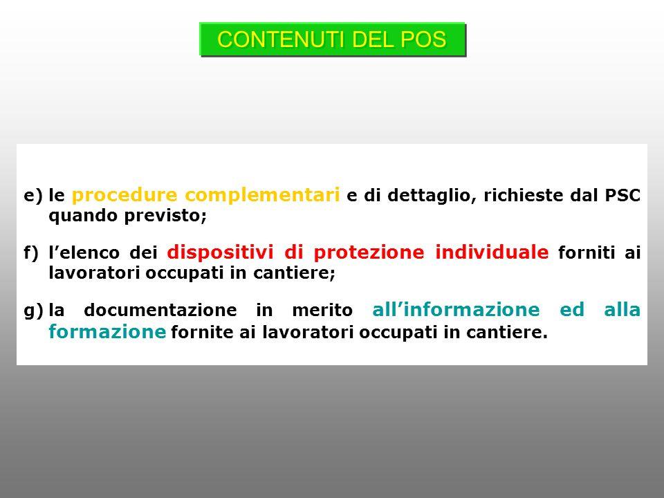 e)le procedure complementari e di dettaglio, richieste dal PSC quando previsto; f)lelenco dei dispositivi di protezione individuale forniti ai lavorat