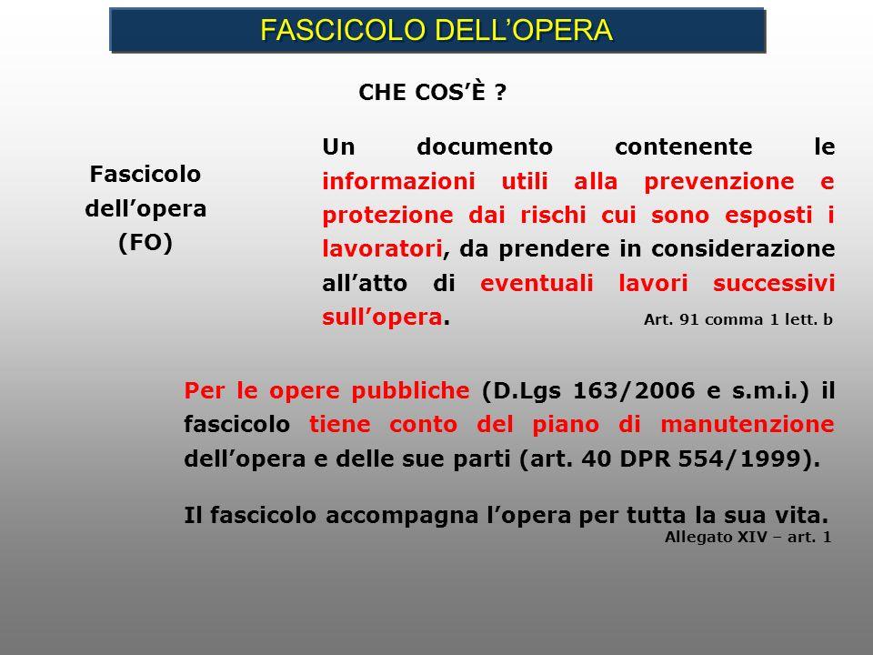 Per le opere pubbliche (D.Lgs 163/2006 e s.m.i.) il fascicolo tiene conto del piano di manutenzione dellopera e delle sue parti (art. 40 DPR 554/1999)