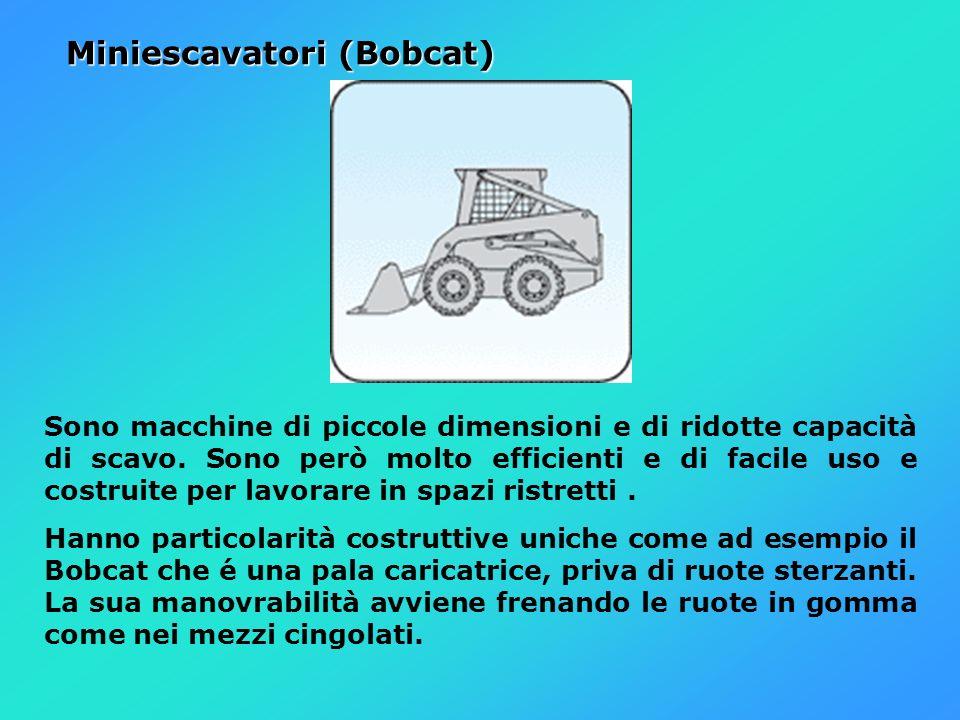 Miniescavatori (Bobcat) Miniescavatori (Bobcat) Sono macchine di piccole dimensioni e di ridotte capacità di scavo. Sono però molto efficienti e di fa