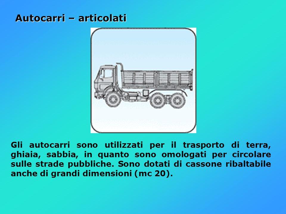 Autocarri – articolati Gli autocarri sono utilizzati per il trasporto di terra, ghiaia, sabbia, in quanto sono omologati per circolare sulle strade pu