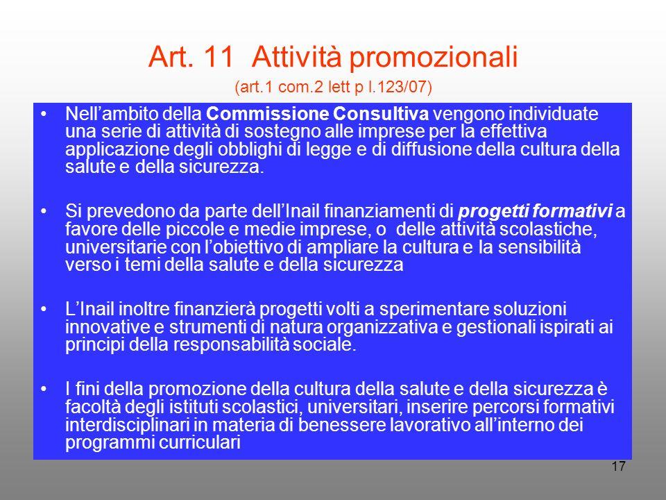 17 Art. 11 Attività promozionali (art.1 com.2 lett p l.123/07) Nellambito della Commissione Consultiva vengono individuate una serie di attività di so