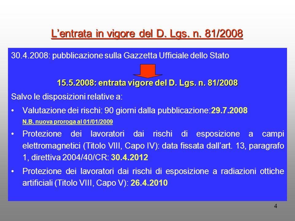 4 30.4.2008: pubblicazione sulla Gazzetta Ufficiale dello Stato 15.5.2008: entrata vigore del D. Lgs. n. 81/2008 Salvo le disposizioni relative a: Val