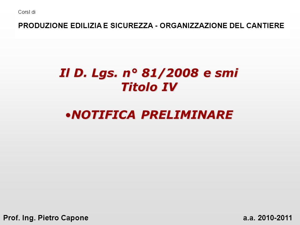 Il D. Lgs. n° 81/2008 e smi Titolo IV NOTIFICA PRELIMINARENOTIFICA PRELIMINARE CorsI di PRODUZIONE EDILIZIA E SICUREZZA - ORGANIZZAZIONE DEL CANTIERE
