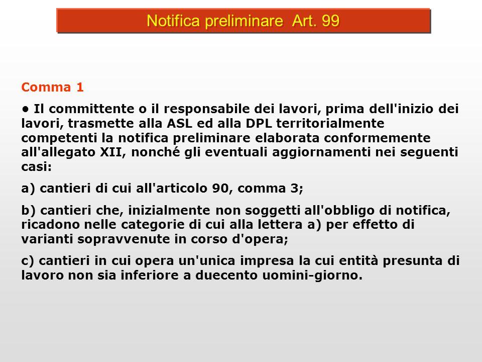 Notifica preliminare Art. 99 Comma 1 Il committente o il responsabile dei lavori, prima dell'inizio dei lavori, trasmette alla ASL ed alla DPL territo