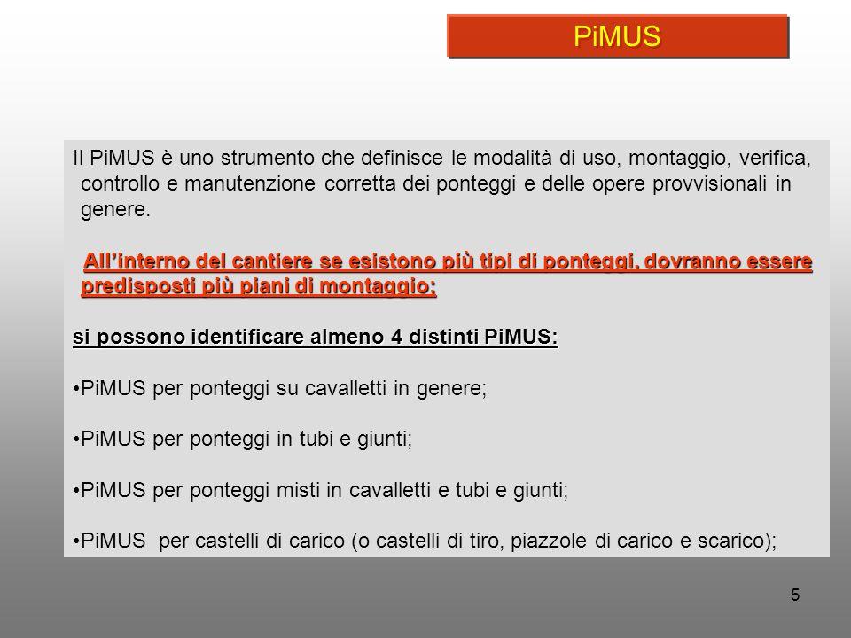 5 Il PiMUS è uno strumento che definisce le modalità di uso, montaggio, verifica, controllo e manutenzione corretta dei ponteggi e delle opere provvis