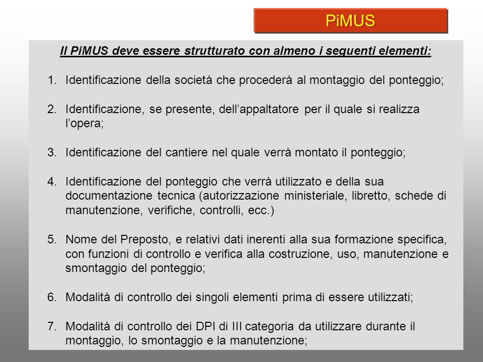 6 Il PiMUS deve essere strutturato con almeno i seguenti elementi: 1.Identificazione della società che procederà al montaggio del ponteggio; 2.Identif