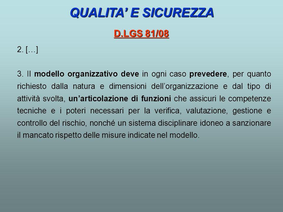 2. […] 3. Il modello organizzativo deve in ogni caso prevedere, per quanto richiesto dalla natura e dimensioni dellorganizzazione e dal tipo di attivi