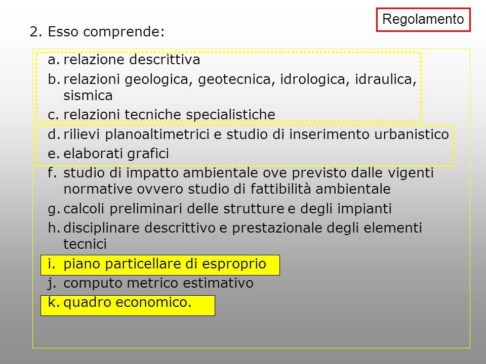 2. Esso comprende: a.relazione descrittiva b.relazioni geologica, geotecnica, idrologica, idraulica, sismica c.relazioni tecniche specialistiche d.ril