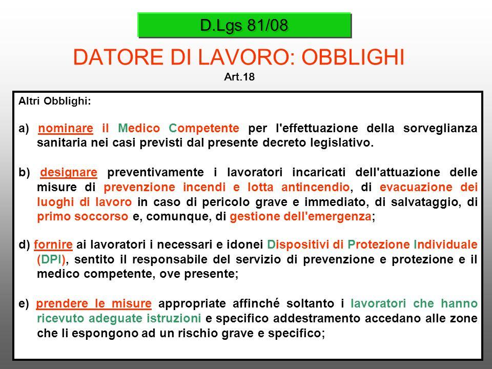 D.Lgs 81/08 DATORE DI LAVORO: OBBLIGHI Art.18 Altri Obblighi: a) nominare il Medico Competente per l'effettuazione della sorveglianza sanitaria nei ca