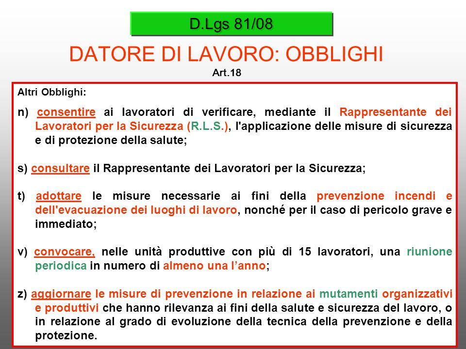 D.Lgs 81/08 DATORE DI LAVORO: OBBLIGHI Art.18 Altri Obblighi: n) consentire ai lavoratori di verificare, mediante il Rappresentante dei Lavoratori per