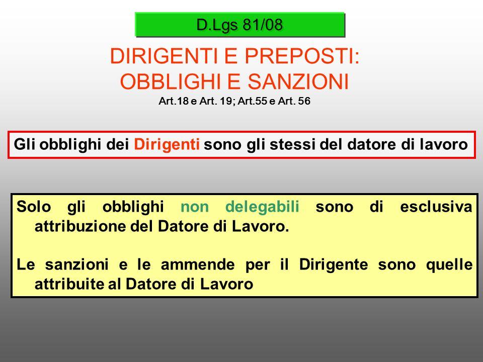 D.Lgs 81/08 DIRIGENTI E PREPOSTI: OBBLIGHI E SANZIONI Art.18 e Art. 19; Art.55 e Art. 56 Solo gli obblighi non delegabili sono di esclusiva attribuzio