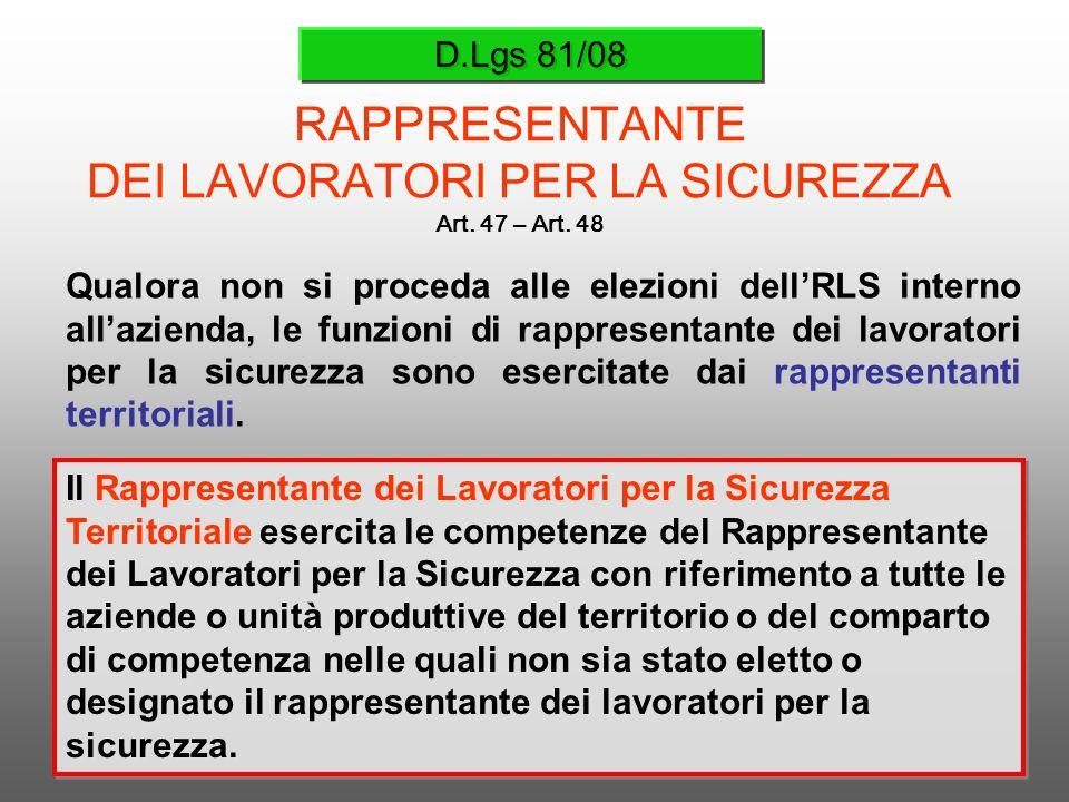 D.Lgs 81/08 RAPPRESENTANTE DEI LAVORATORI PER LA SICUREZZA Art. 47 – Art. 48 Qualora non si proceda alle elezioni dellRLS interno allazienda, le funzi