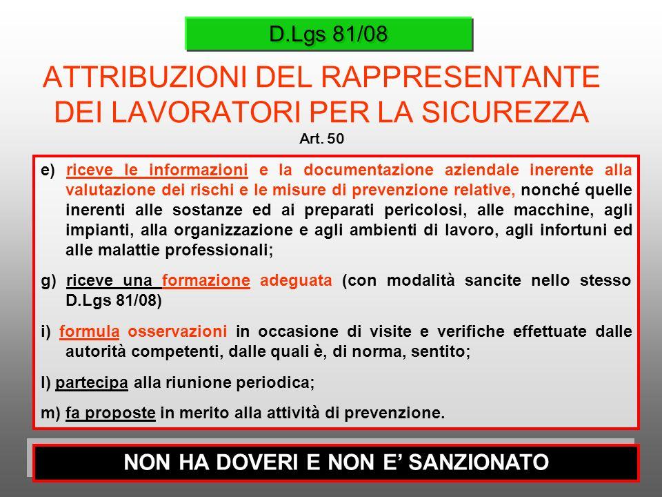 D.Lgs 81/08 ATTRIBUZIONI DEL RAPPRESENTANTE DEI LAVORATORI PER LA SICUREZZA Art. 50 e) riceve le informazioni e la documentazione aziendale inerente a