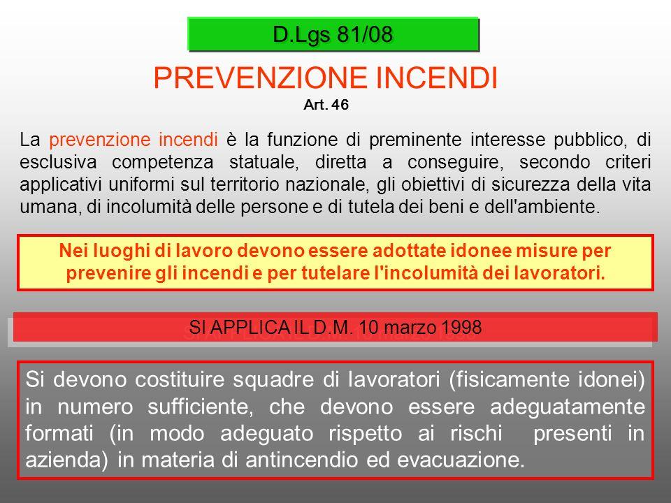D.Lgs 81/08 PREVENZIONE INCENDI Art. 46 La prevenzione incendi è la funzione di preminente interesse pubblico, di esclusiva competenza statuale, diret