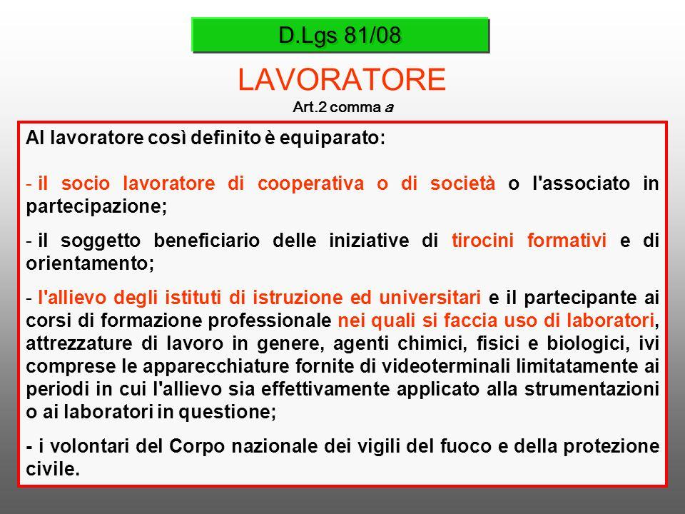 D.Lgs 81/08 LAVORATORE Art.2 comma a Al lavoratore così definito è equiparato: - il socio lavoratore di cooperativa o di società o l'associato in part
