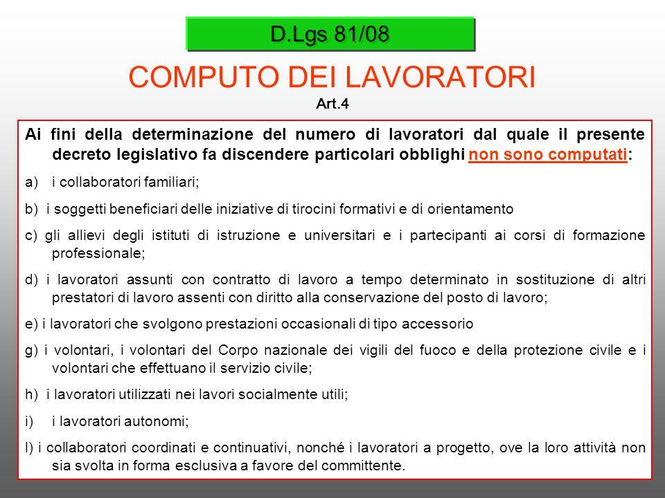 D.Lgs 81/08 COMPUTO DEI LAVORATORI Art.4 Ai fini della determinazione del numero di lavoratori dal quale il presente decreto legislativo fa discendere