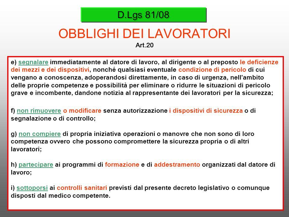 D.Lgs 81/08 OBBLIGHI DEI LAVORATORI Art.20 e) segnalare immediatamente al datore di lavoro, al dirigente o al preposto le deficienze dei mezzi e dei d