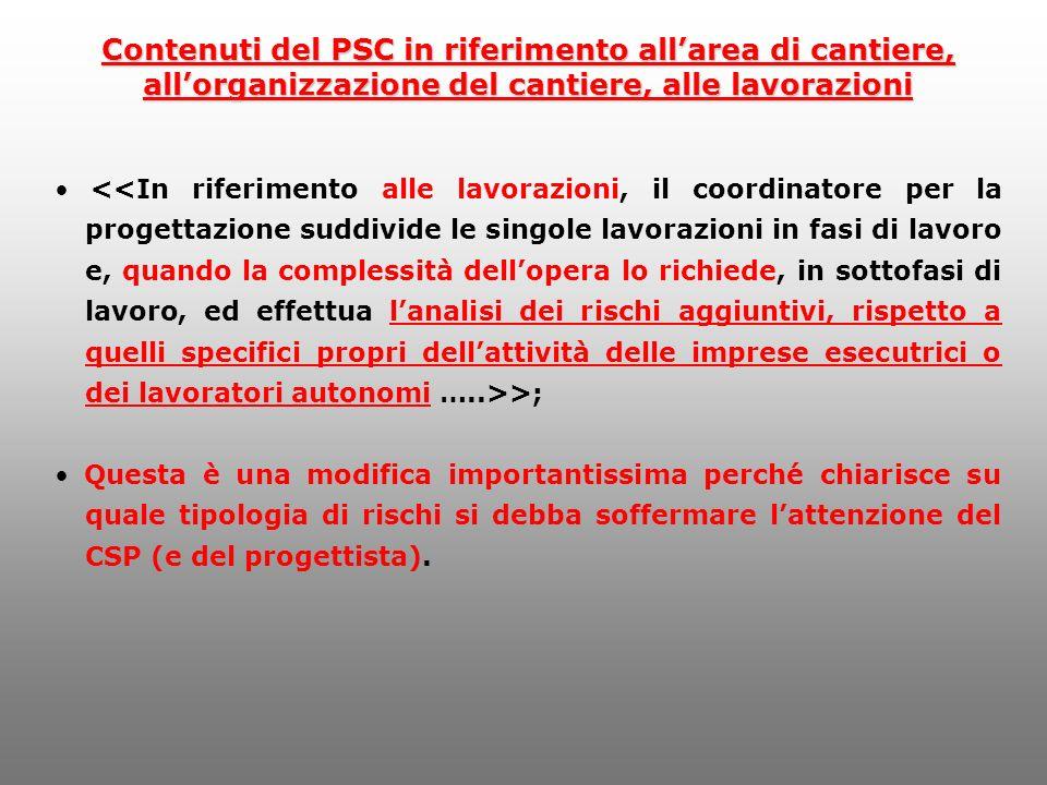 Contenuti del PSC in riferimento allarea di cantiere, allorganizzazione del cantiere, alle lavorazioni >; Questa è una modifica importantissima perché