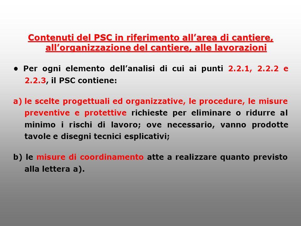 Contenuti del PSC in riferimento allarea di cantiere, allorganizzazione del cantiere, alle lavorazioni Per ogni elemento dellanalisi di cui ai punti 2