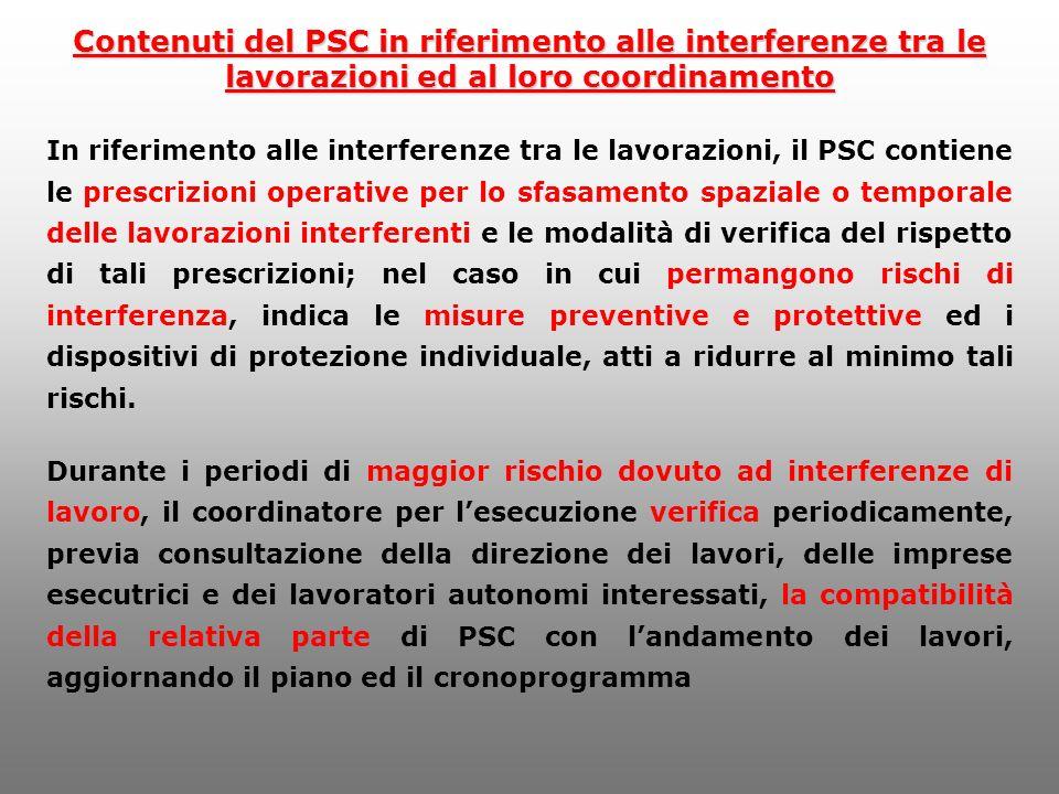 Contenuti del PSC in riferimento alle interferenze tra le lavorazioni ed al loro coordinamento In riferimento alle interferenze tra le lavorazioni, il