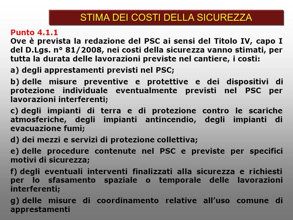 Punto 4.1.1 Ove è prevista la redazione del PSC ai sensi del Titolo IV, capo I del D.Lgs. n° 81/2008, nei costi della sicurezza vanno stimati, per tut